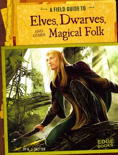 Field Guide to Elves, Dwarves, and Other Magical Folk