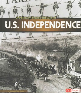 A Primary Source History of U. S. Independence - Non-Fiction History