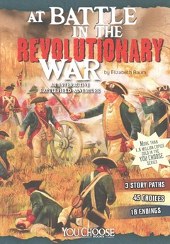 At Battle in the Revolutionary War: An Interactive Battlefield Adventure