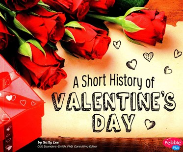 A Short History of Valentine's Day by Sally Lee, Gail Saunders-Smith (9781491461020) - PaperBack - Non-Fiction
