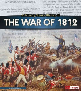 Primary Source History of the War of 1812 by John Micklos (9781491484920) - PaperBack - Non-Fiction History
