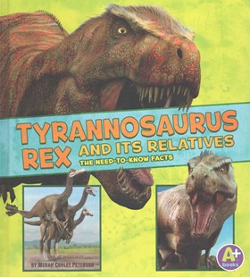 Tyrannosaurus Rex and Its Relatives - Non-Fiction Animals