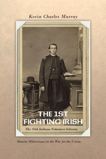 1St Fighting Irish: the 35Th Indiana Volunteer Infantry