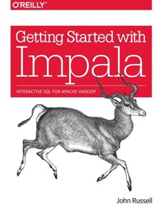 Getting Started with Impala by John Russell (9781491905777) - PaperBack - Computing Database Management
