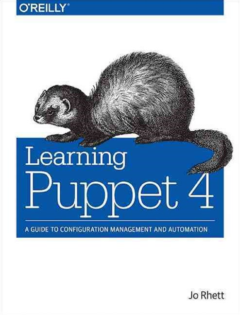 Learning Puppet: A Guide to Configuration Management and Automation