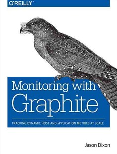 Monitoring with Graphite by Jason Dixon (9781491916438) - PaperBack - Computing Networking