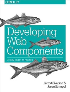 Developing Web Components by Jarrod Overson, Jason Strimpel (9781491949023) - PaperBack - Computing Internet