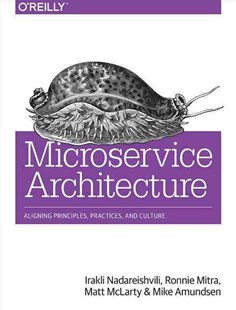 Microservice Architecture by Mike Amundsen, Matt Mclarty, Matt McLarty, Mike Amundsen (9781491956250) - PaperBack - Computing Networking