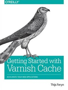 Getting Started with Varnish Cache by Thijs Feryn (9781491972229) - PaperBack - Computing Internet