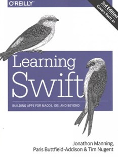 Learning Swift by Paris Buttfield-addison, Jonathon Manning, Tim Nugent (9781491987575) - PaperBack - Computing Internet