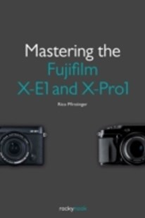 (ebook) Mastering the Fujifilm X-E1 and X-Pro1 - Art & Architecture Photography - Pictorial
