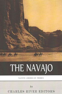 Native American Tribes: the History and Culture of the Navajo by Charles River Editors (COR) (9781492195221) - PaperBack - History North America