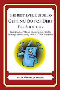 The Best Ever Guide to Getting Out of Debt for Shooters by Mark Young (9781492394563) - PaperBack - Business & Finance Finance & investing