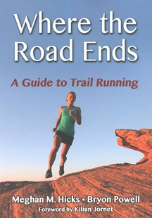 Where the Road Ends by Meghan M. Hicks, Bryon Powell (9781492513285) - PaperBack - Sport & Leisure Other Sports