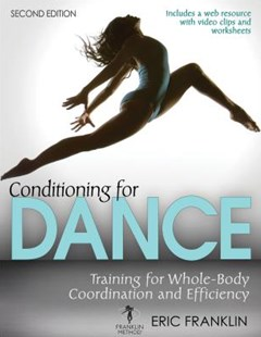 Conditioning for Dance With Web Resource: Training for Whole-Body Coordination andd Efficiency 2ed by Eric Franklin, Eric Franklin (9781492533634) - PaperBack - Entertainment Dance