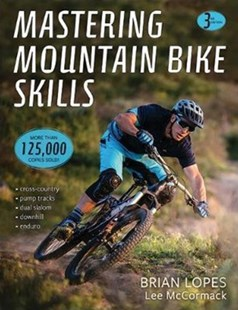 Mastering Mountain Bike Skills 3rd Edition by BRIAN LOPES, Lee Mccormack (9781492544494) - PaperBack - Sport & Leisure Cycling