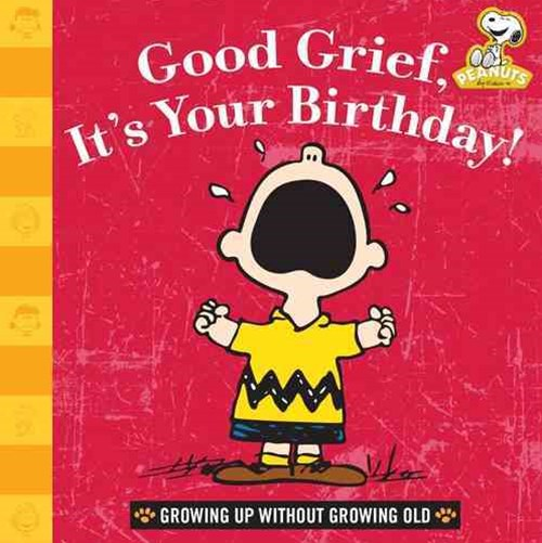 Good Grief, It's Your Birthday!