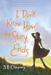 I Don't Know How the Story Ends by J. B. Cheaney (9781492609445) - HardCover - Young Adult Contemporary