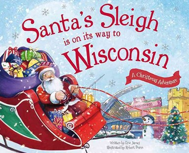 Santa's Sleigh Is on Its Way to Wisconsin by Eric James, Robert Dunn (9781492627555) - HardCover - Children's Fiction Intermediate (5-7)