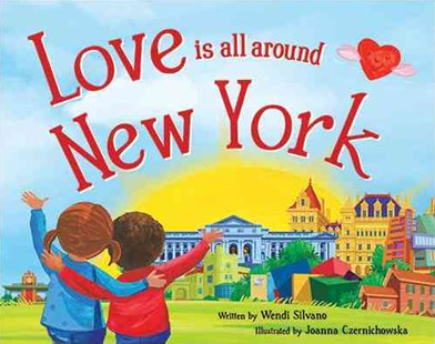 Love Is All Around New York by Wendi Silvano, Joanna Czernichowska (9781492629450) - HardCover - Children's Fiction Intermediate (5-7)