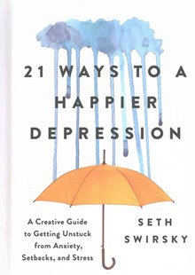 21 Ways to a Happier Depression by Seth Swirsky (9781492648130) - HardCover - Health & Wellbeing Lifestyle