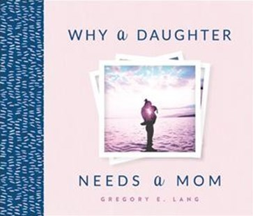 Why a Daughter Needs a Mom by Gregory E. Lang (9781492658306) - HardCover - Family & Relationships Parenting