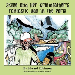 Skylie and Her Grandfather's Fantastic Day in the Park! by Edward Robinson, Cornell Carelock (9781492943877) - PaperBack - Children's Fiction