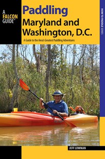 Paddling Maryland and Washington, D.C. by Jeff Lowman (9781493005932) - PaperBack - Sport & Leisure Other Sports