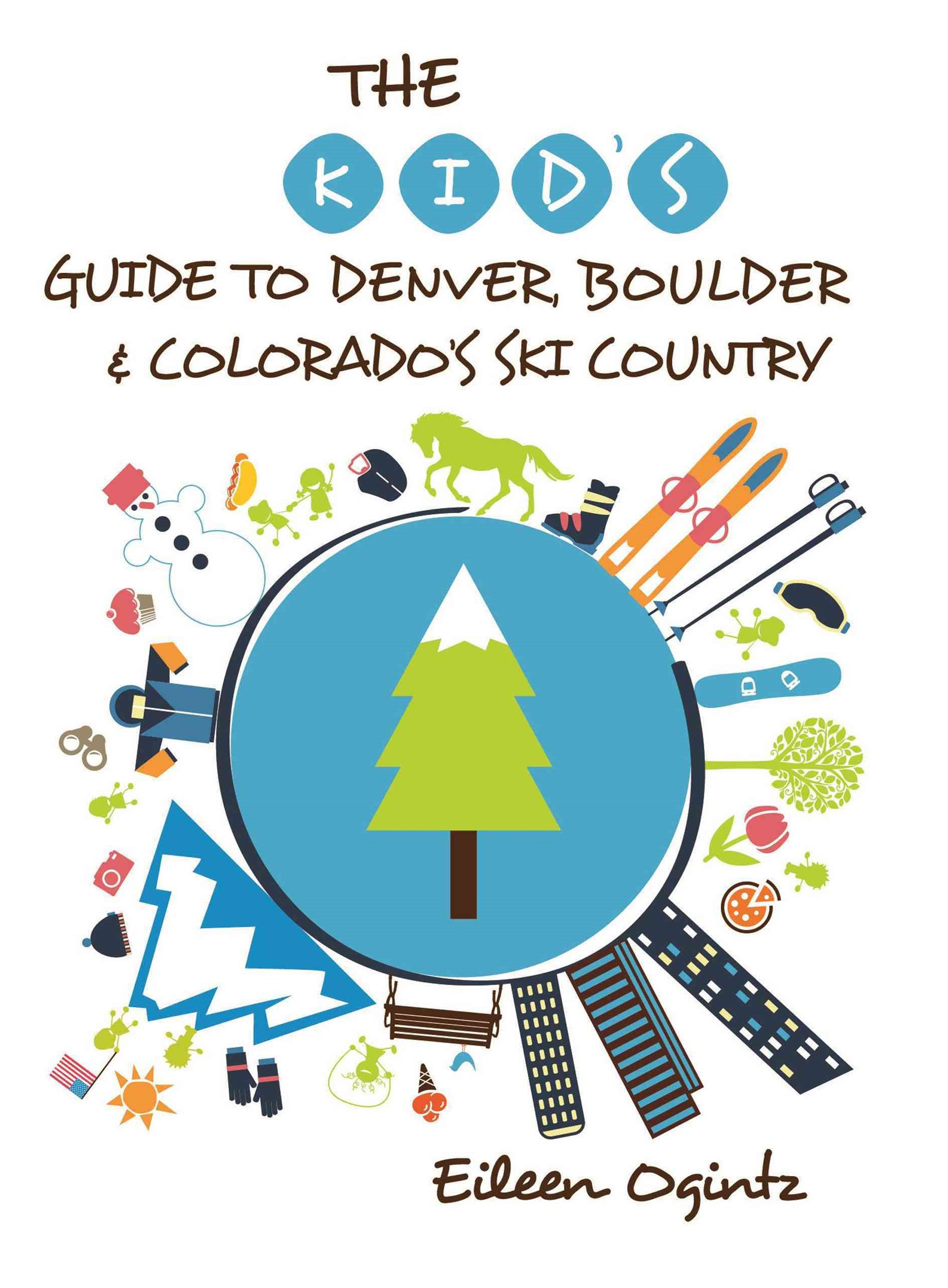The Kid's Guide to Denver, Boulder and Colorado's Ski Country