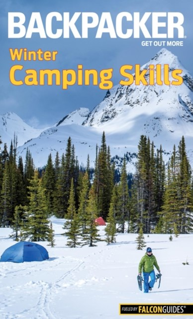 Backpacker Winter Camping Skills