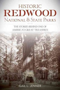 Historic Redwood National & State Parks by Gail L. Jenner (9781493018093) - PaperBack - History
