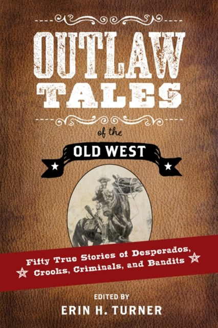 (ebook) Outlaw Tales of the Old West: Fifty True Stories of Desperados, Crooks, Criminals, and Bandits