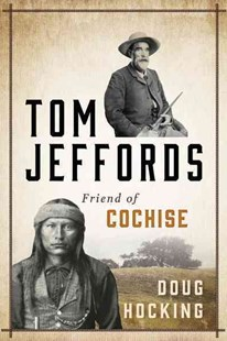 Tom Jeffords: Friend of Cochise by Doug Hocking (9781493026371) - PaperBack - Biographies General Biographies