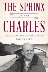 Sphinx of the Charles by Toby Ayer (9781493026531) - HardCover - Biographies General Biographies