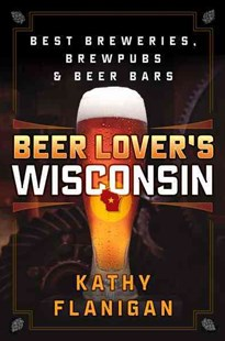 Beer Lover's Wisconsin by Kathy Flanigan (9781493027934) - PaperBack - Cooking Alcohol & Drinks