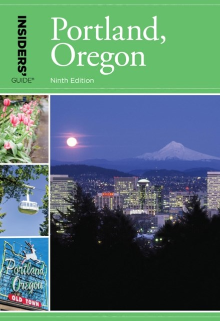 Insiders' Guide(R) to Portland, Oregon