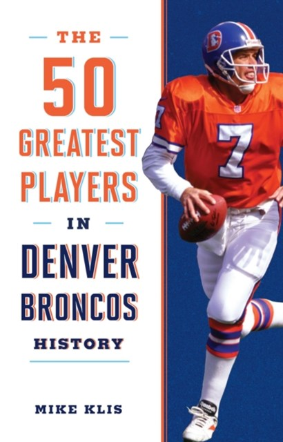 50 Greatest Players in Denver Broncos History
