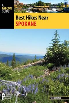 Best Hikes Spokane: The Greatest Views, Lakes, and Rivers