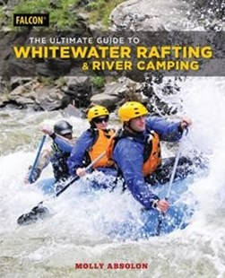 The Ultimate Guide to Whitewater Rafting and River Camping by Molly Absolon (9781493032334) - PaperBack - Sport & Leisure Other Sports