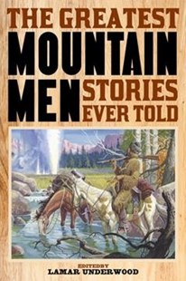 The Greatest Mountain Men Stories Ever Told by Lamar Underwood (9781493032877) - PaperBack - History Latin America
