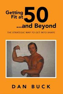 Getting Fit at 50 ... and Beyond by Dan Buck (9781493114238) - PaperBack - Health & Wellbeing General Health