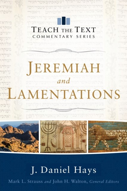 Jeremiah and Lamentations (Teach the Text Commentary Series)