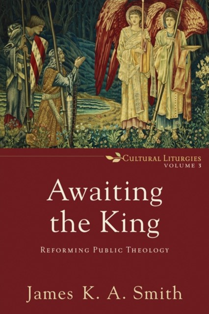 (ebook) Awaiting the King (Cultural Liturgies Book #3)
