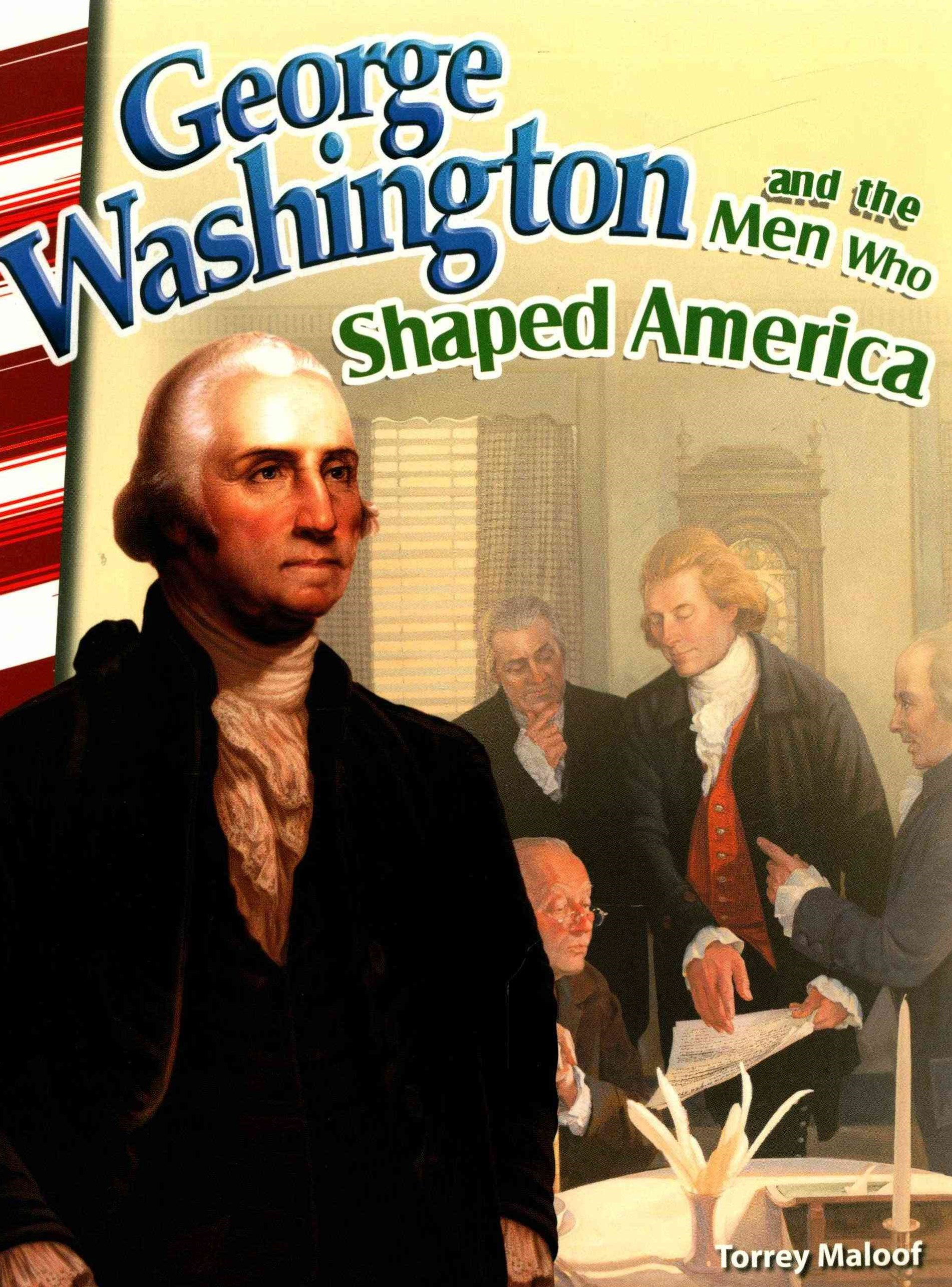 George Washington and the Men Who Shaped America