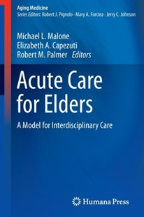 Acute Care for Elders by Michael L. Malone, Elizabeth A. Capezuti, Robert M. Palmer (9781493910243) - PaperBack - Reference Medicine