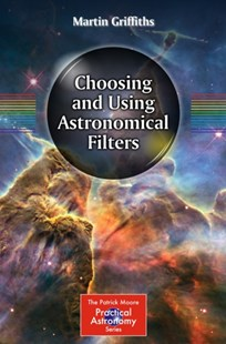 Choosing and Using Astronomical Filters by Martin Griffiths (9781493910434) - PaperBack - Art & Architecture Photography - Pictorial