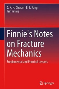 Finnie's Notes on Fracture Mechanics by C. K. H. Dharan, Iain Finnie, B. S. Kang (9781493924769) - HardCover - Science & Technology Engineering