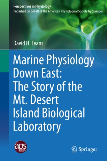 Marine Physiology Down East: The Story of the Mt. Desert Island  Biological Laboratory