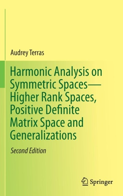 Harmonic Analysis on Symmetric Spaces-Higher Rank Spaces, Positive Definite Matrix Space and Generalizations