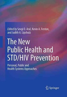 The New Public Health and Std/Hiv Prevention by Sevgi O. Aral, Kevin A. Fenton, Judith A. Lipshutz (9781493939121) - PaperBack - Reference Medicine